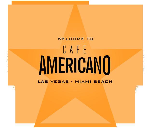 Cafe Americano - Las Vegas - Miami Beach